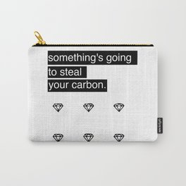 Something's going to steal your carbon. Carry-All Pouch