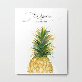 Tropic Like it's Hot Pineapple Metal Print