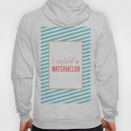 Watermelon Quote, I Carried a Watermelon, Fun Prints, Funny Quotes, Watermelon Poster, Funny Poster Hoody