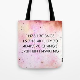 """Intelligence is the ability to adapt to change."" -Stephen Hawking Tote Bag"