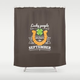 Lucky People are Born in September Shower Curtain