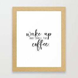 Wake Up And Smell The Coffee art Kitchen print printable - inspirational quote wa Framed Art Print