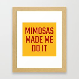 Mimosas Made Me Do It (Yellow & Crimson) Framed Art Print