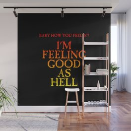 Baby how you felling'? Feeling good as hell (printed on back) Wall Mural