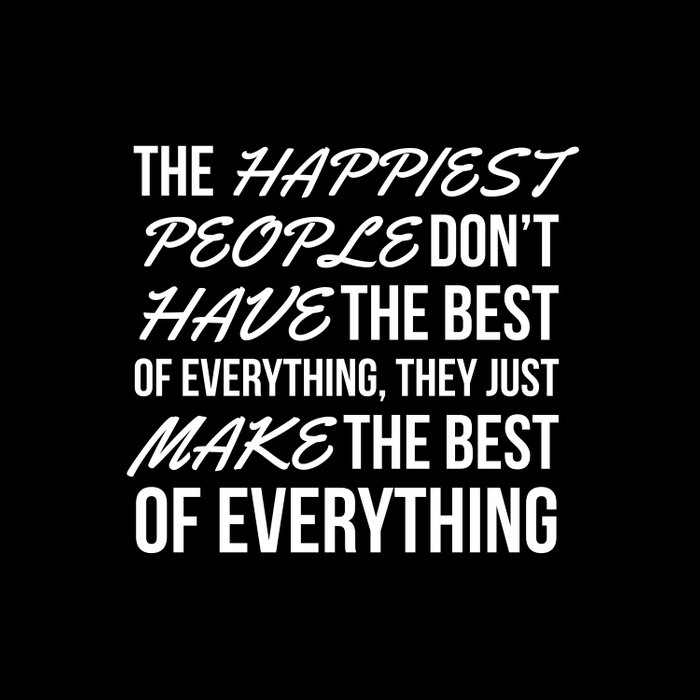 The Happiest People Don't Have the Best of Everything, They Just Make the Best of Everything (Black) Duvet Cover