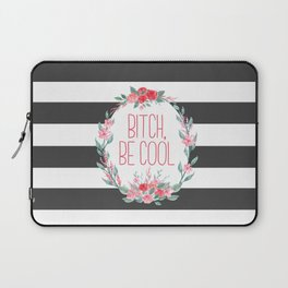 Bitch, Be Cool Laptop Sleeve