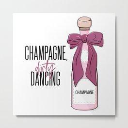 Champagne and dirty dancing Metal Print