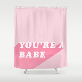 You're A Babe Shower Curtain