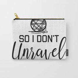 I Crochet So I Don't Unravel Yarn Gift Funny Crocheting Mom T-Shirt Carry-All Pouch