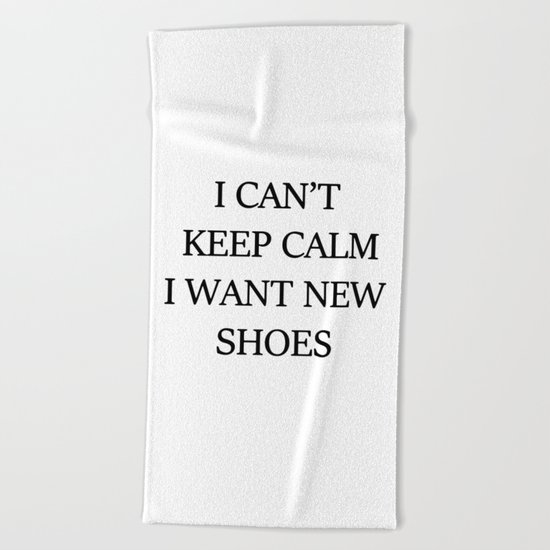 I CAN't KEEP CALM I WANT NEW SHOES Beach Towel