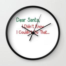 Dear Santa I Didn't Know I Couldn't Do That T-Shirt Wall Clock