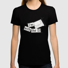 I'm With The DJ Clubbing Disc Jockey Turntable White T-shirt