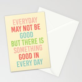 EVERY DAY MAY NOT BE GOOD BUT  Stationery Cards