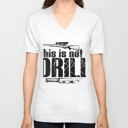 This is not a Drill - Hunting Weapon Unisex V-Neck