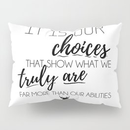 It is our choices that show what we truly are Pillow Sham