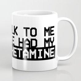 Don't Talk To Me Until I've Had My Meth Coffee Mug