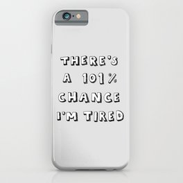 101% Chance I'm Tired | Grey iPhone Case
