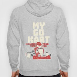 My Go Kart Is Faster Than Your Car Gift Hoody