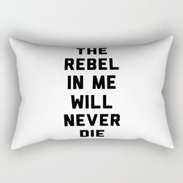 The rebel in me will never die Rectangular Pillow