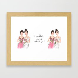 bridesmaid without you Framed Art Print