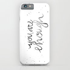 You Are Enough iPhone 6 Slim Case