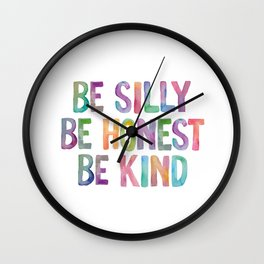 Be Silly Be Honest Be Kind Wall Clock