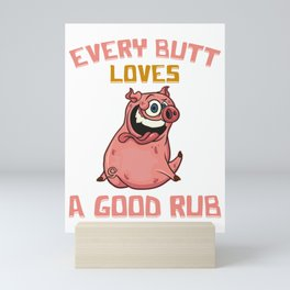 Cute Every Butt Loves a Good Rub Funny Pig BBQ Mini Art Print