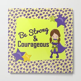 Be Stong & Courageous Superhero Metal Print