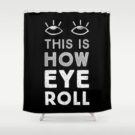 This is How Eye Roll in the Dark Shower Curtain