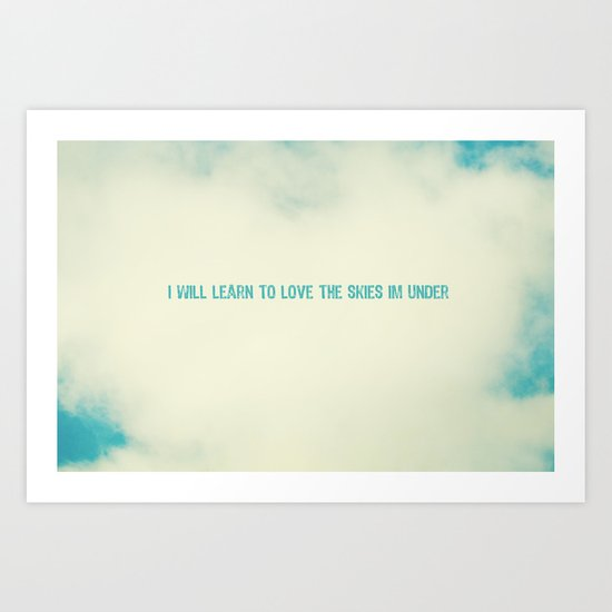 I will learn to love the skies Im under Art Print