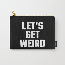 Get Weird Funny Quote Carry-All Pouch