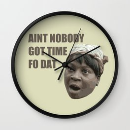 Sweet Brown - Ain't nobody got time for that Wall Clock