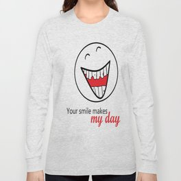 Your smile makes my day! Long Sleeve T-shirt