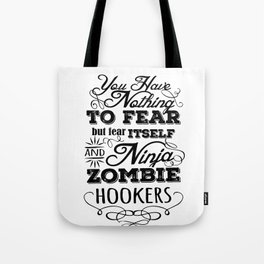Nothing to fear but ninja zombie hookers Tote Bag