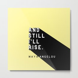 And Still I'll Rise - Maya Angelou Pop Quote Metal Print