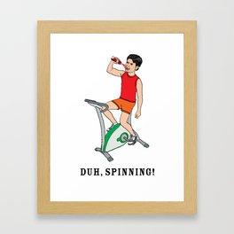 Duh, SPINNING! Framed Art Print