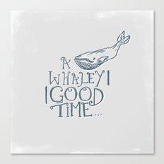 A Whaley Good Time Canvas Print