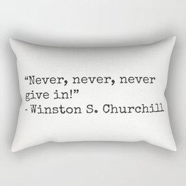 """""""Never, never, never give in!""""  ― Winston S. Churchill Rectangular Pillow"""