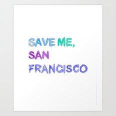 Save Me, San Francisco Art Print