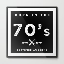 Born in the 70's. Certified Awesome Metal Print