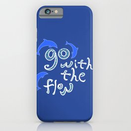 Go with the Flow and Dolphins iPhone Case