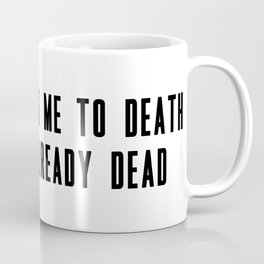 You're boring me to death and I'm already dead Coffee Mug