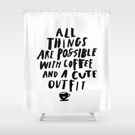 All Things Are Possible With Coffee and a Cute Outfit black-white typography home wall office decor Shower Curtain