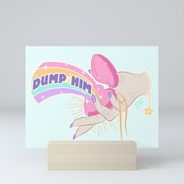 Dump Him, Honey Mini Art Print