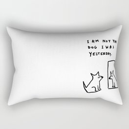 I am not the dog I was yesterday. Rectangular Pillow