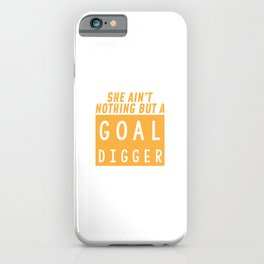 She Ain't Nothing But A Goal Digger iPhone Case