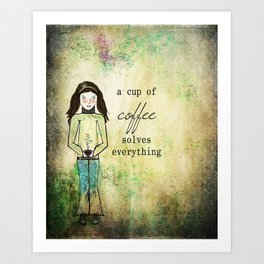 A Cup of Coffee Solves Everything Art Print