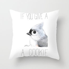 If You Give a Titmouse a Cookie (Tufted Titmouse) Throw Pillow