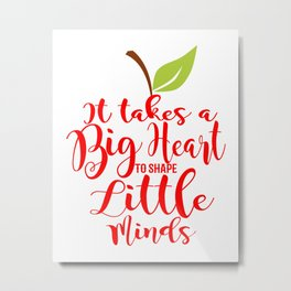 It takes a big heart to shape little minds red teacher apple Metal Print