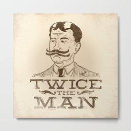 Twice the Man Metal Print